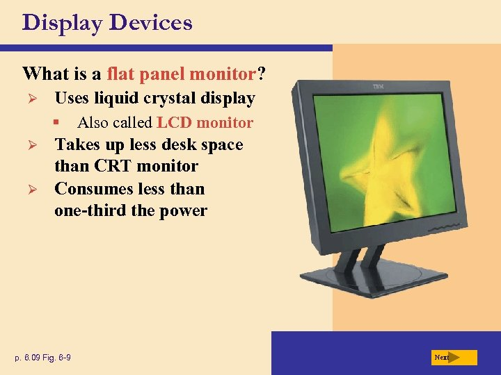 Display Devices What is a flat panel monitor? Ø Uses liquid crystal display §