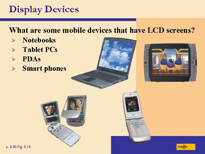 Display Devices What are some mobile devices that have LCD screens? Ø Ø Notebooks