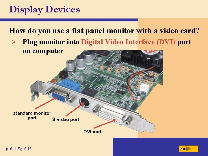 Display Devices How do you use a flat panel monitor with a video card?