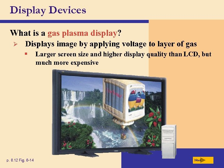Display Devices What is a gas plasma display? Ø Displays image by applying voltage