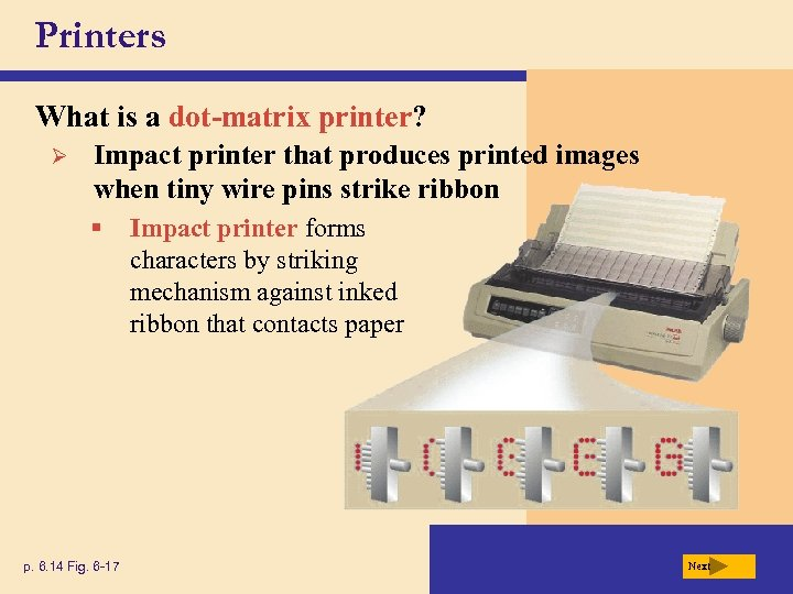 Printers What is a dot-matrix printer? Ø Impact printer that produces printed images when