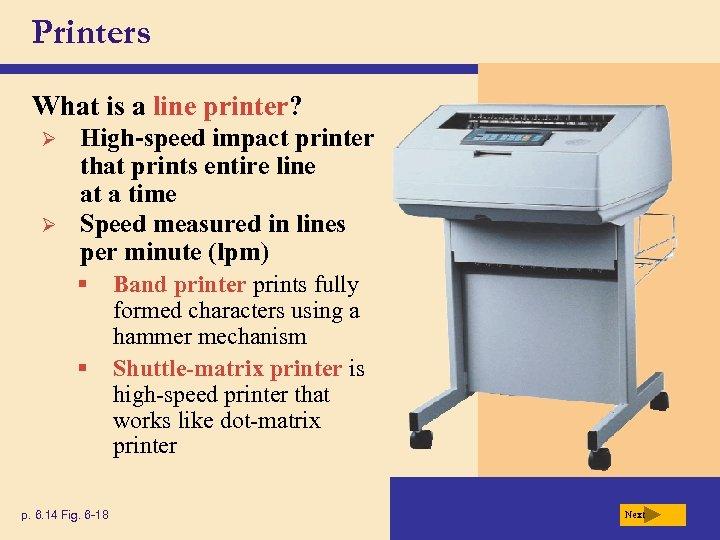 Printers What is a line printer? Ø Ø High-speed impact printer that prints entire