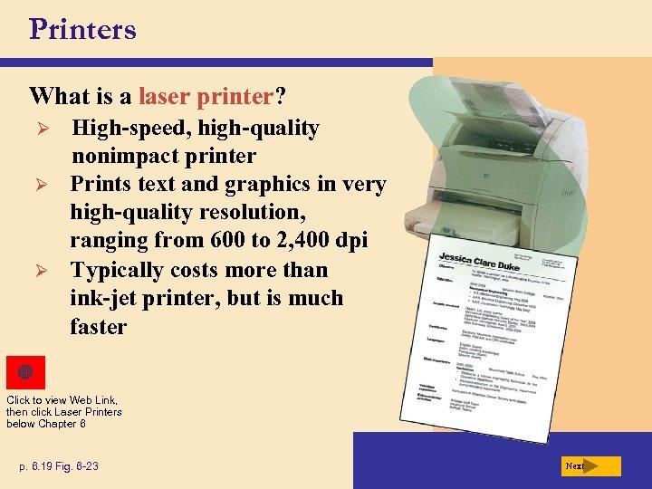 Printers What is a laser printer? Ø Ø Ø High-speed, high-quality nonimpact printer Prints