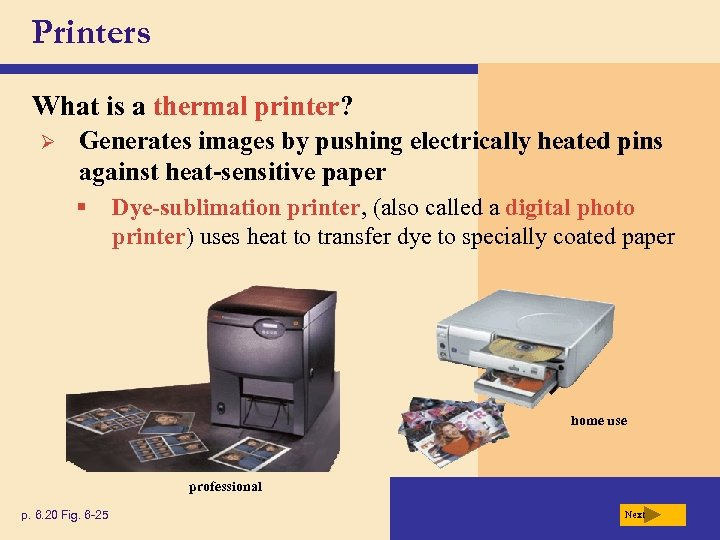 Printers What is a thermal printer? Ø Generates images by pushing electrically heated pins
