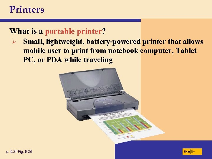 Printers What is a portable printer? Ø Small, lightweight, battery-powered printer that allows mobile