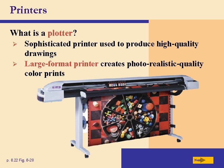 Printers What is a plotter? Ø Ø Sophisticated printer used to produce high-quality drawings