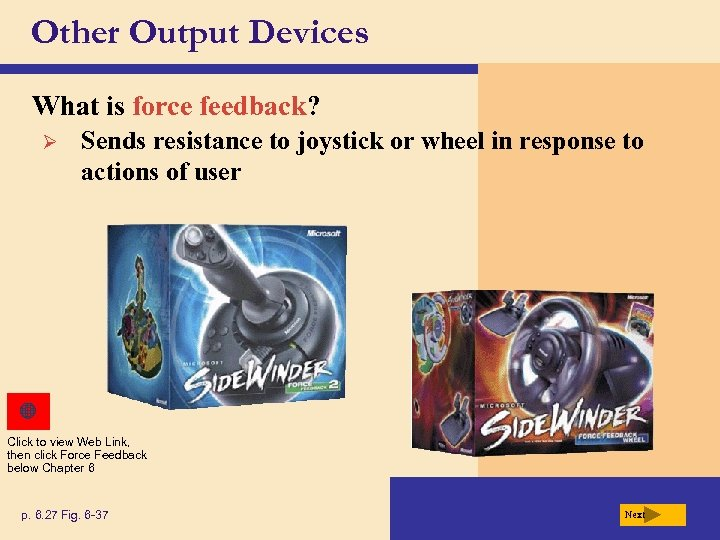 Other Output Devices What is force feedback? Ø Sends resistance to joystick or wheel