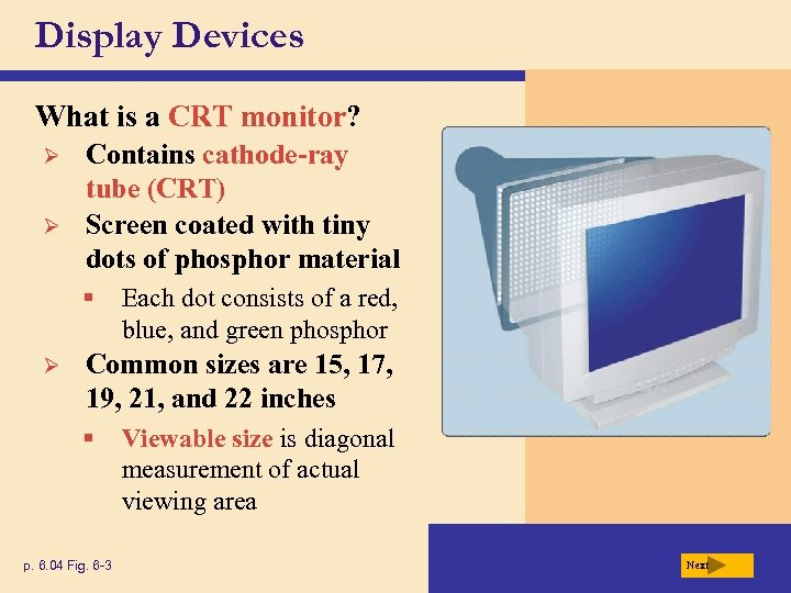 Display Devices What is a CRT monitor? Ø Ø Contains cathode-ray tube (CRT) Screen