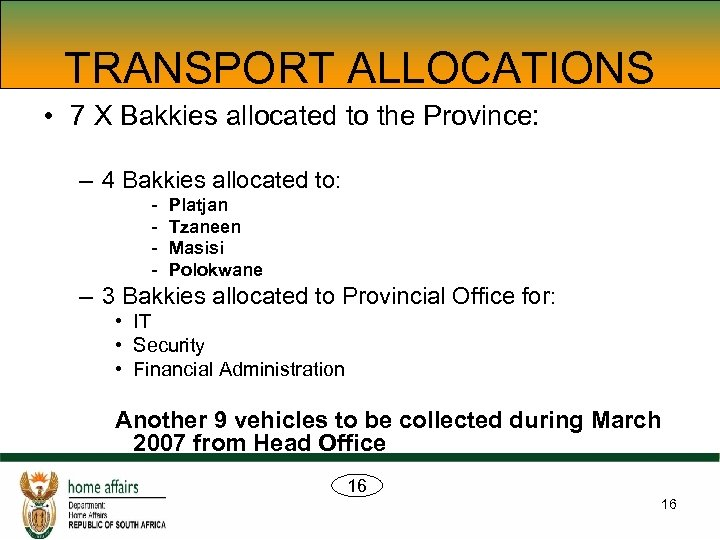 TRANSPORT ALLOCATIONS • 7 X Bakkies allocated to the Province: – 4 Bakkies allocated