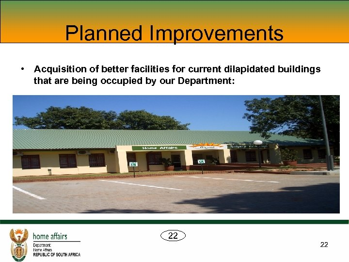 Planned Improvements • Acquisition of better facilities for current dilapidated buildings that are being