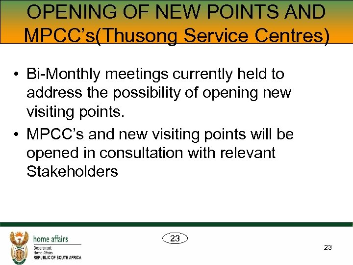 OPENING OF NEW POINTS AND MPCC's(Thusong Service Centres) • Bi-Monthly meetings currently held to