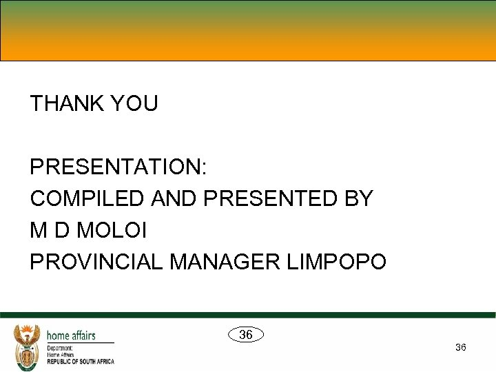 THANK YOU PRESENTATION: COMPILED AND PRESENTED BY M D MOLOI PROVINCIAL MANAGER LIMPOPO 36