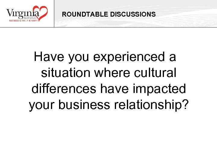 ROUNDTABLE DISCUSSIONS Have you experienced a situation where cultural differences have impacted your business