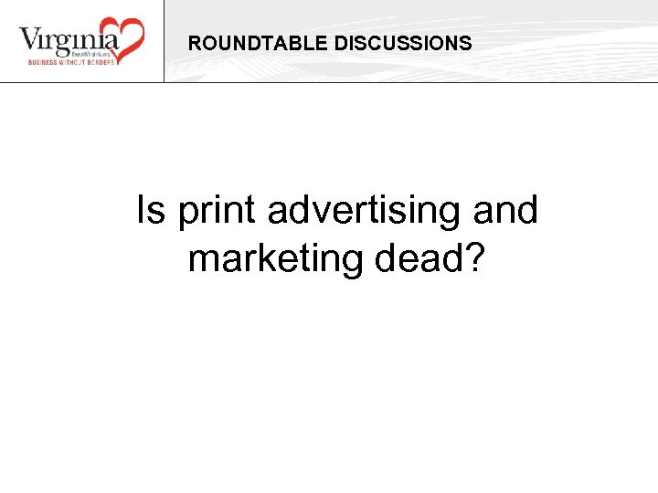 ROUNDTABLE DISCUSSIONS Is print advertising and marketing dead?