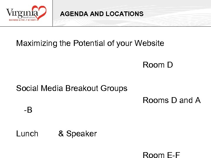 AGENDA AND LOCATIONS Maximizing the Potential of your Website Room D Social Media Breakout