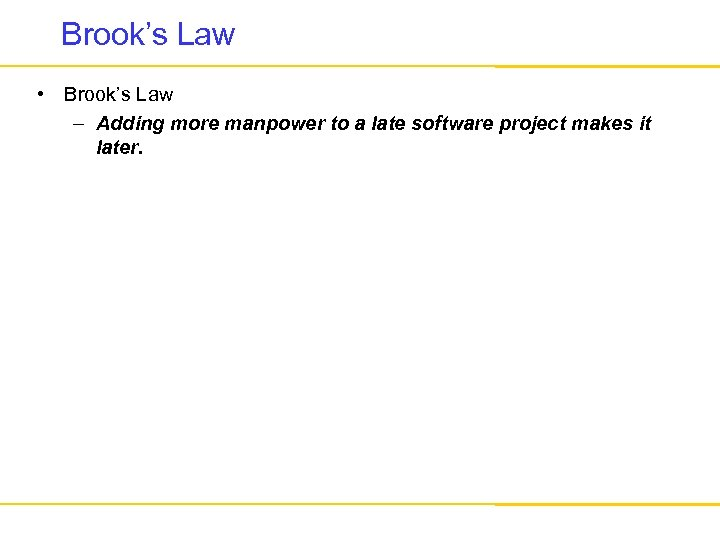 Brook's Law • Brook's Law – Adding more manpower to a late software project