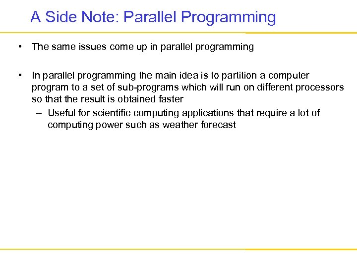 A Side Note: Parallel Programming • The same issues come up in parallel programming