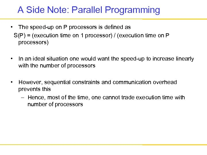 A Side Note: Parallel Programming • The speed-up on P processors is defined as