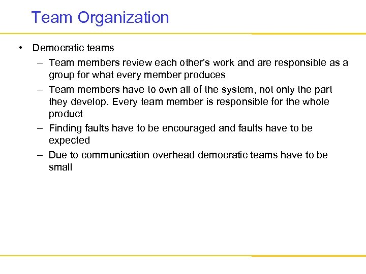 Team Organization • Democratic teams – Team members review each other's work and are