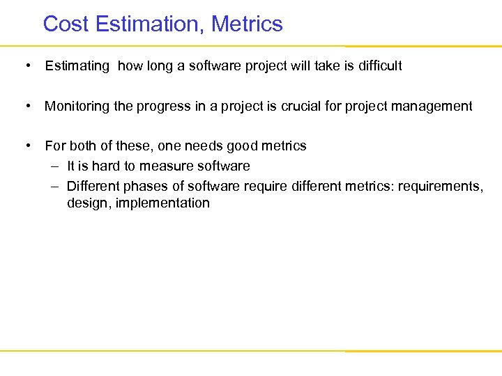 Cost Estimation, Metrics • Estimating how long a software project will take is difficult