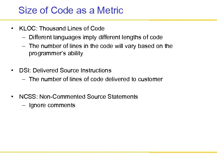 Size of Code as a Metric • KLOC: Thousand Lines of Code – Different