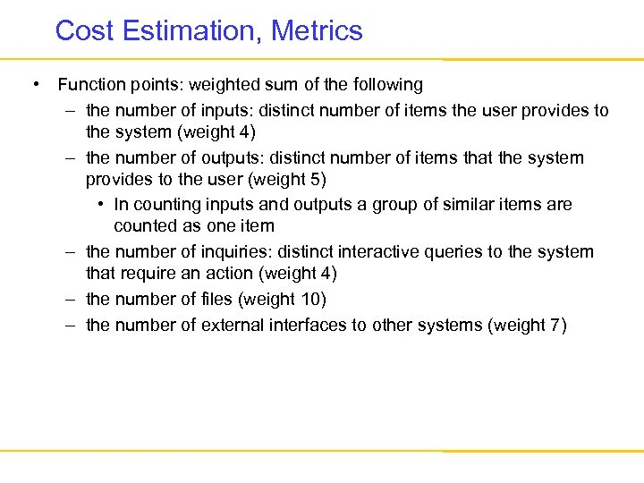 Cost Estimation, Metrics • Function points: weighted sum of the following – the number