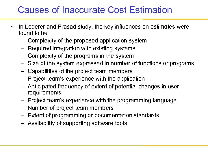 Causes of Inaccurate Cost Estimation • In Lederer and Prasad study, the key influences