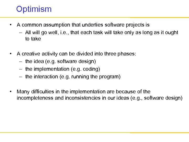 Optimism • A common assumption that underlies software projects is – All will go