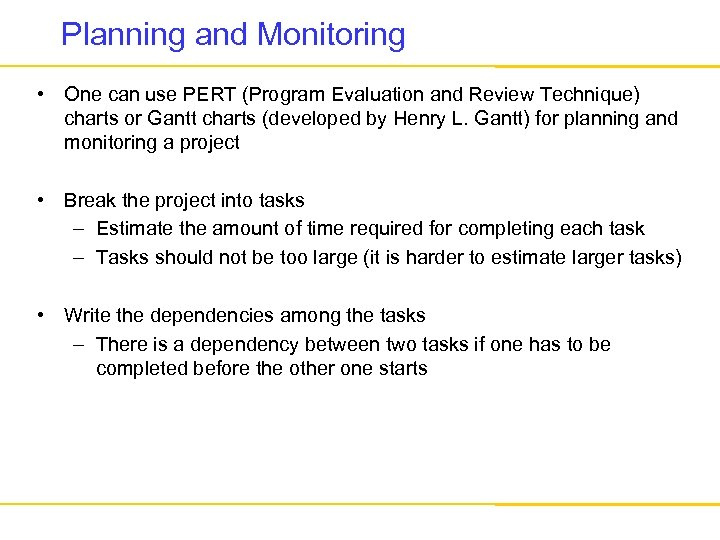 Planning and Monitoring • One can use PERT (Program Evaluation and Review Technique) charts