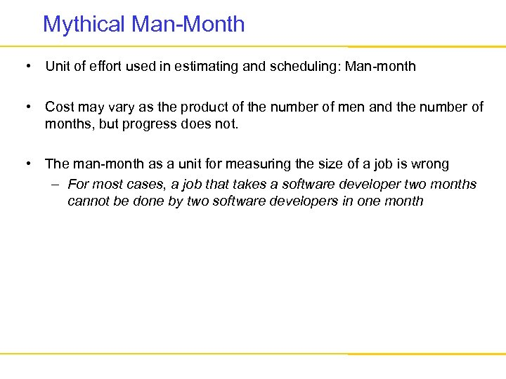 Mythical Man-Month • Unit of effort used in estimating and scheduling: Man-month • Cost