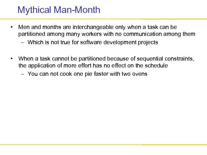 Mythical Man-Month • Men and months are interchangeable only when a task can be