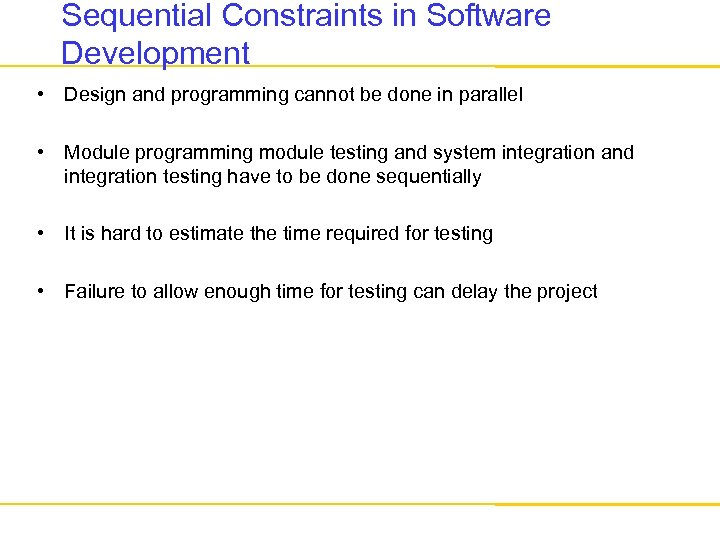 Sequential Constraints in Software Development • Design and programming cannot be done in parallel