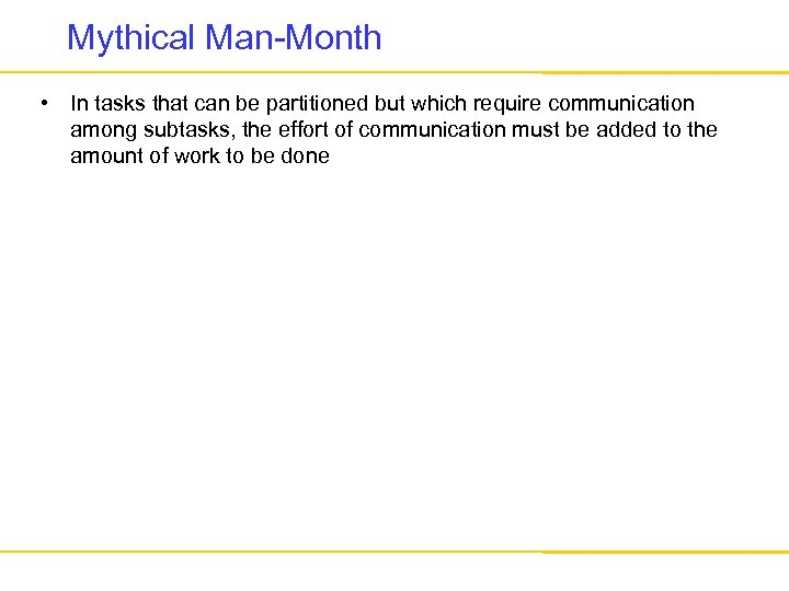 Mythical Man-Month • In tasks that can be partitioned but which require communication among
