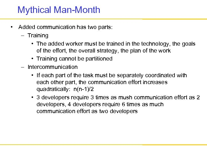 Mythical Man-Month • Added communication has two parts: – Training • The added worker