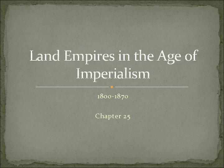 Land Empires in the Age of Imperialism 1800 -1870 Chapter 25