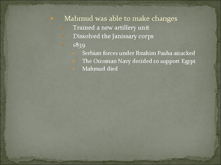 Mahmud was able to make changes Trained a new artillery unit Dissolved the