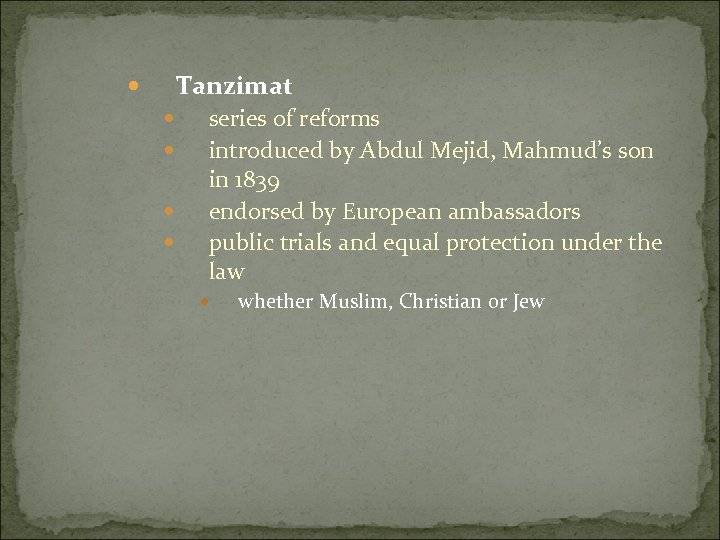 Tanzimat series of reforms introduced by Abdul Mejid, Mahmud's son in 1839 endorsed by