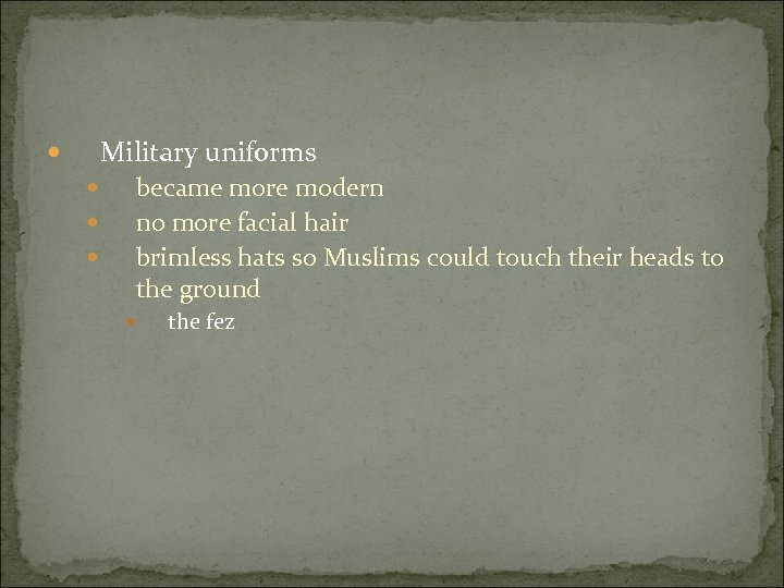 Military uniforms became more modern no more facial hair brimless hats so Muslims could