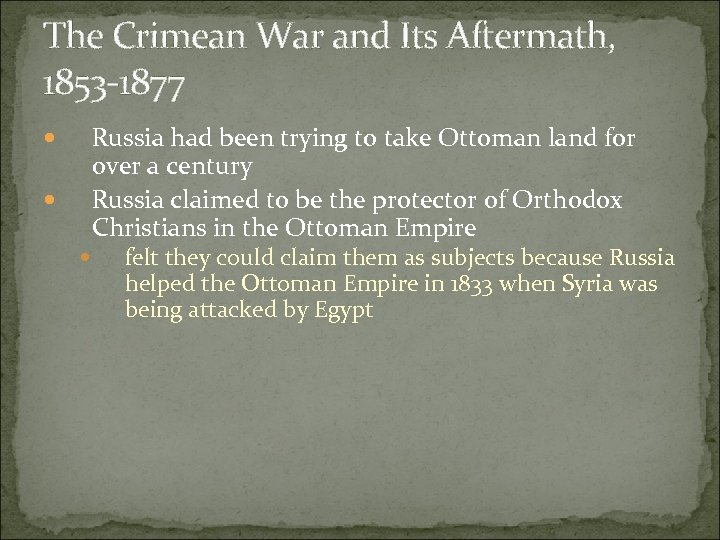 The Crimean War and Its Aftermath, 1853 -1877 Russia had been trying to take
