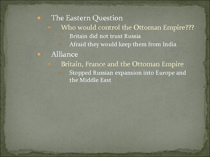 The Eastern Question Who would control the Ottoman Empire? ? ? Britain did not