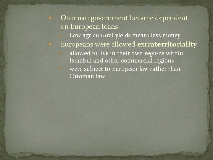 Ottoman government became dependent on European loans Low agricultural yields meant less money