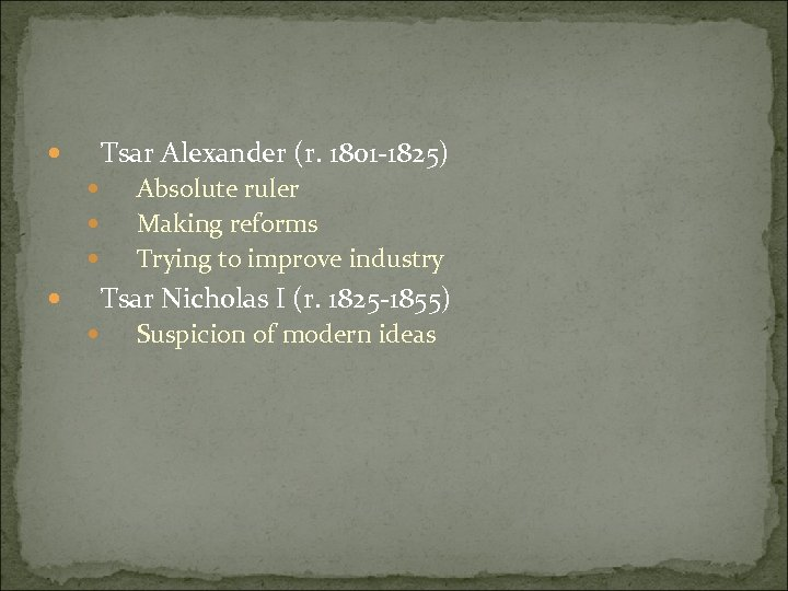 Tsar Alexander (r. 1801 -1825) Absolute ruler Making reforms Trying to improve industry Tsar