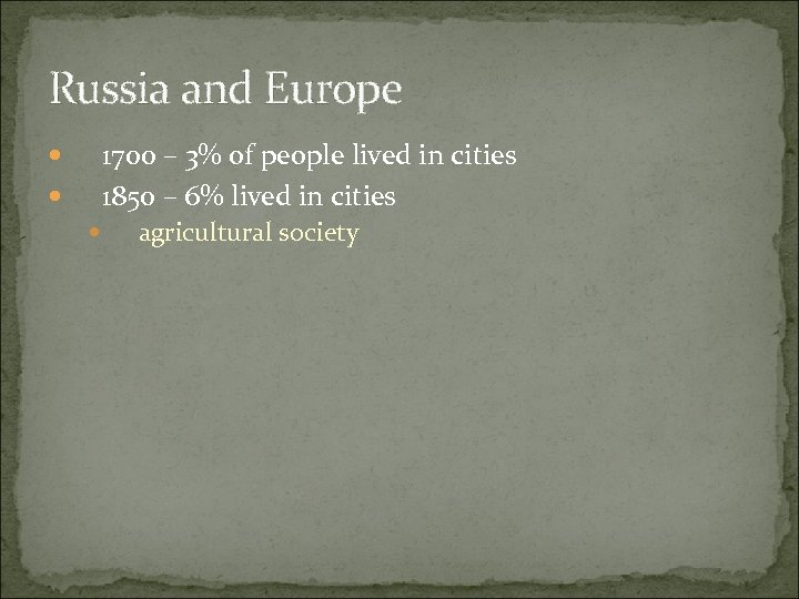 Russia and Europe 1700 – 3% of people lived in cities 1850 – 6%