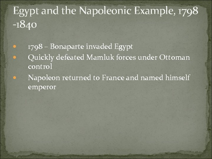 Egypt and the Napoleonic Example, 1798 -1840 1798 – Bonaparte invaded Egypt Quickly defeated