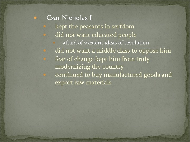 Czar Nicholas I kept the peasants in serfdom did not want educated people afraid