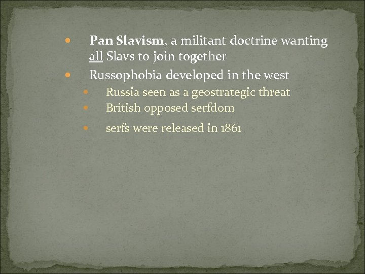 Pan Slavism, a militant doctrine wanting all Slavs to join together Russophobia developed in