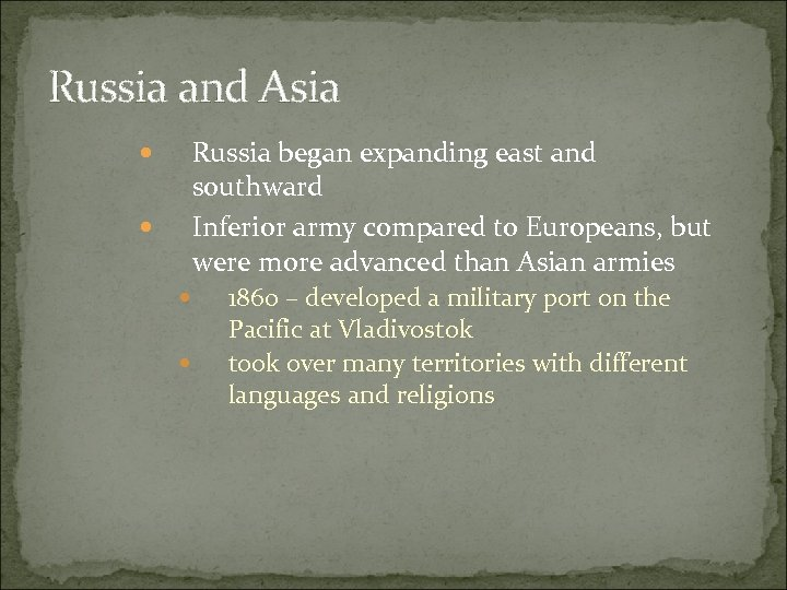 Russia and Asia Russia began expanding east and southward Inferior army compared to Europeans,