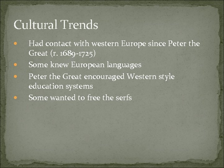 Cultural Trends Had contact with western Europe since Peter the Great (r. 1689 -1725)
