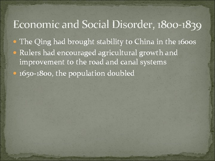 Economic and Social Disorder, 1800 -1839 The Qing had brought stability to China in