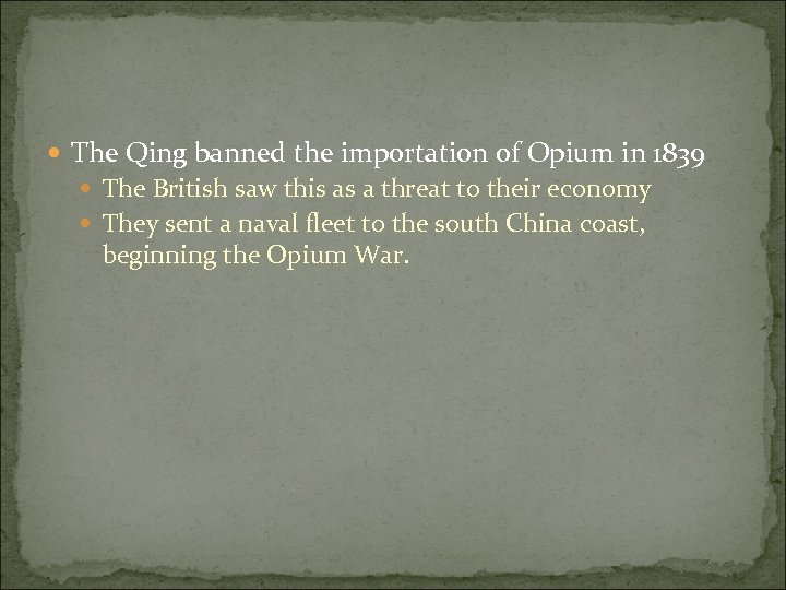 The Qing banned the importation of Opium in 1839 The British saw this